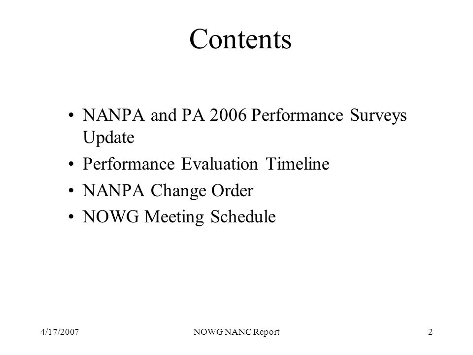 4/17/2007NOWG NANC Report2 Contents NANPA and PA 2006 Performance Surveys Update Performance Evaluation Timeline NANPA Change Order NOWG Meeting Sched
