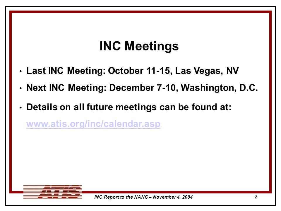 INC Report to the NANC – November 4, 2004 2 INC Meetings Last INC Meeting: October 11-15, Las Vegas, NV Next INC Meeting: December 7-10, Washington, D