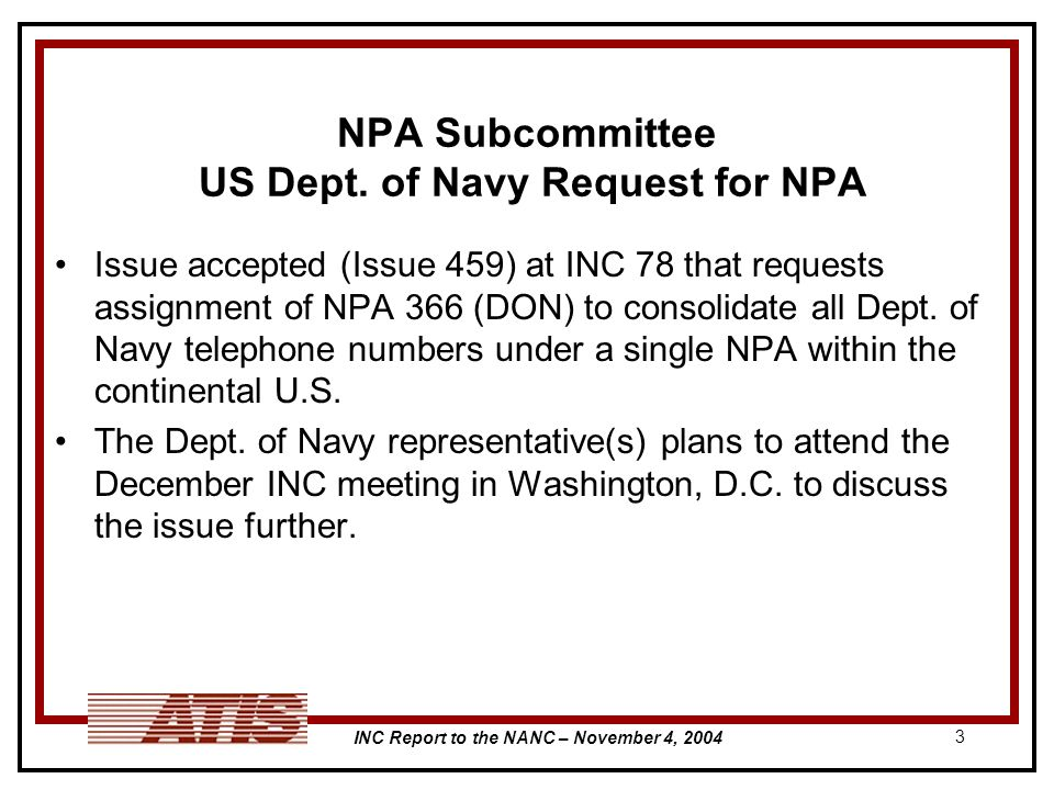INC Report to the NANC – November 4, 2004 3 NPA Subcommittee US Dept. of Navy Request for NPA Issue accepted (Issue 459) at INC 78 that requests assig
