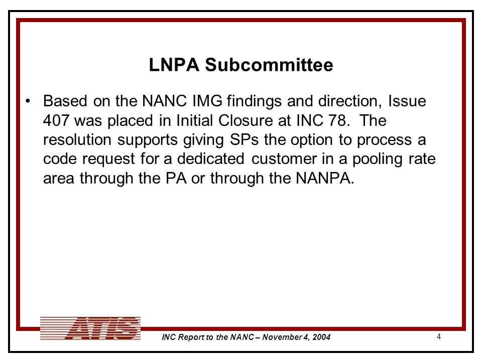 INC Report to the NANC – November 4, 2004 4 LNPA Subcommittee Based on the NANC IMG findings and direction, Issue 407 was placed in Initial Closure at