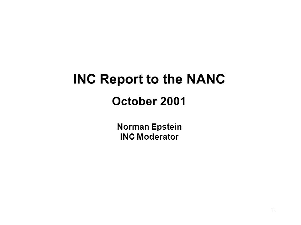 1 INC Report to the NANC October 2001 Norman Epstein INC Moderator