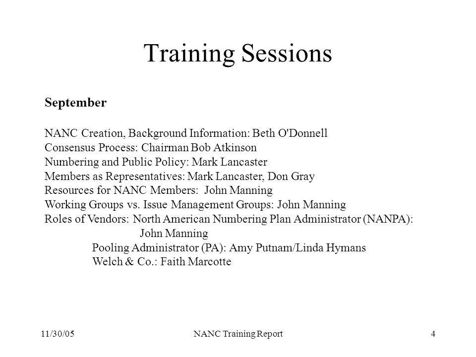 11/30/05NANC Training Report4 Training Sessions September NANC Creation, Background Information: Beth O'Donnell Consensus Process: Chairman Bob Atkins