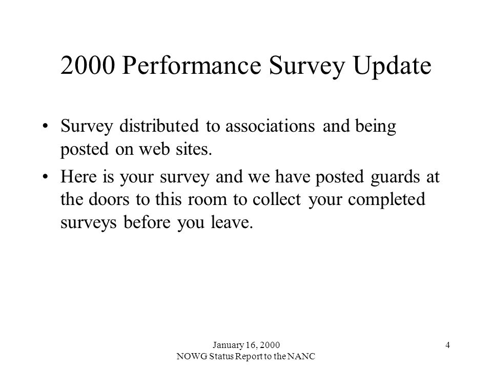 January 16, 2000 NOWG Status Report to the NANC Performance Survey Update Survey distributed to associations and being posted on web sites.