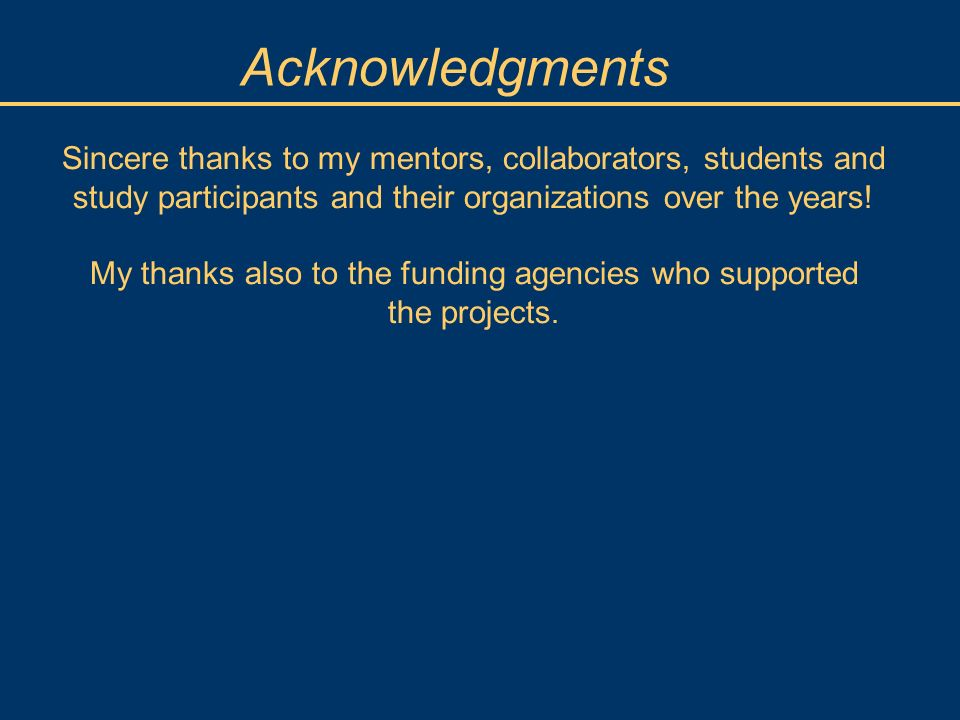 Acknowledgments Sincere thanks to my mentors, collaborators, students and study participants and their organizations over the years.