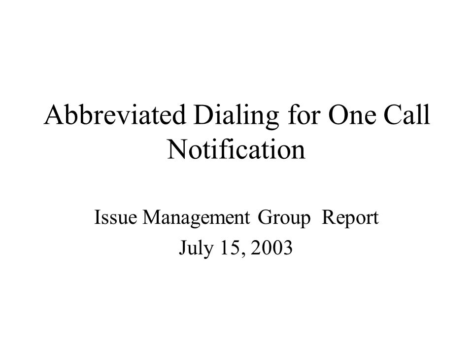 Abbreviated Dialing for One Call Notification Issue Management Group Report July 15, 2003