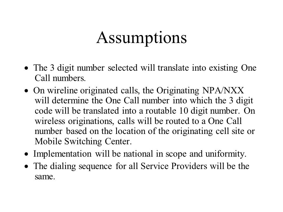 Assumptions The 3 digit number selected will translate into existing One Call numbers.