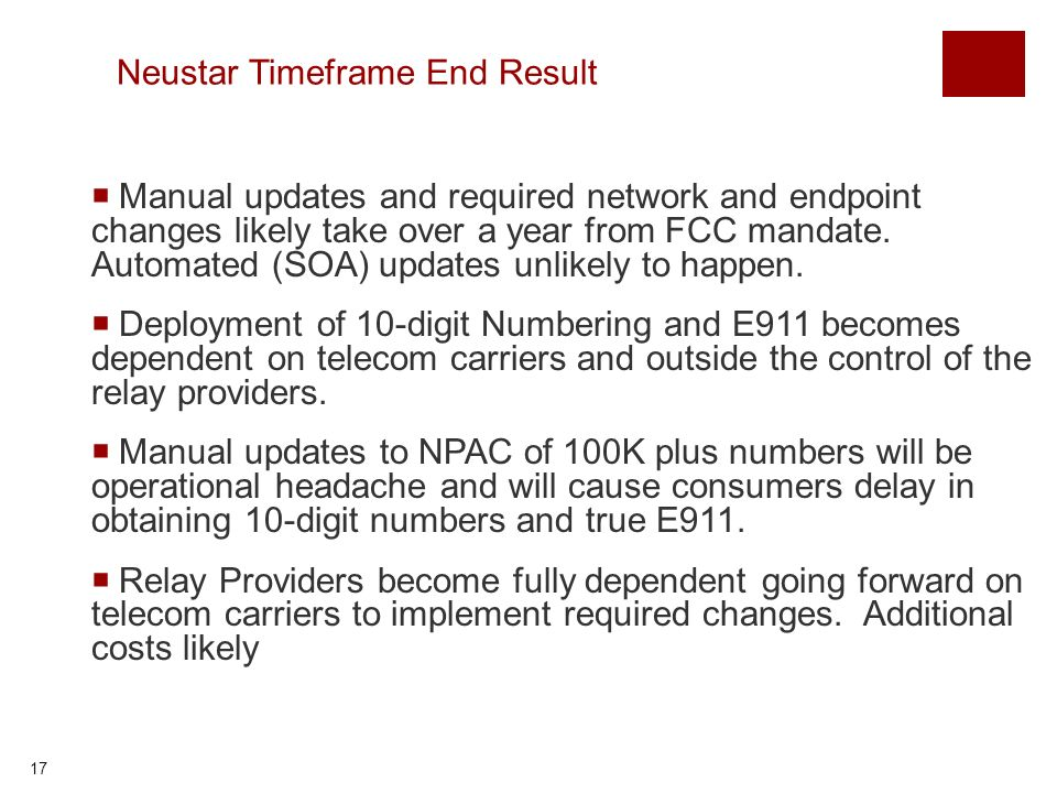 17 Neustar Timeframe End Result Manual updates and required network and endpoint changes likely take over a year from FCC mandate.