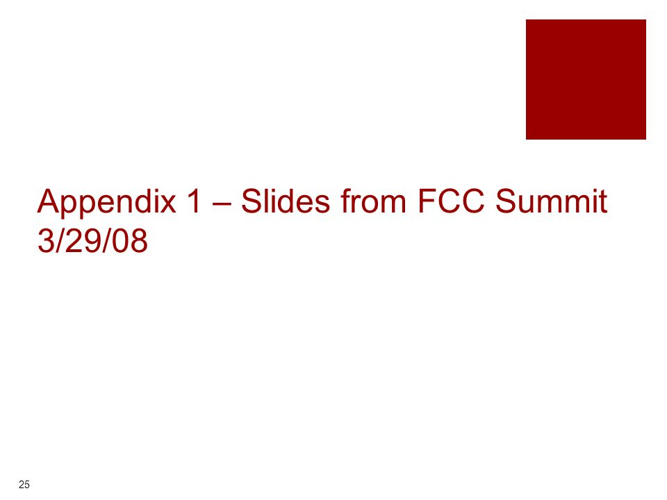 25 Appendix 1 – Slides from FCC Summit 3/29/08