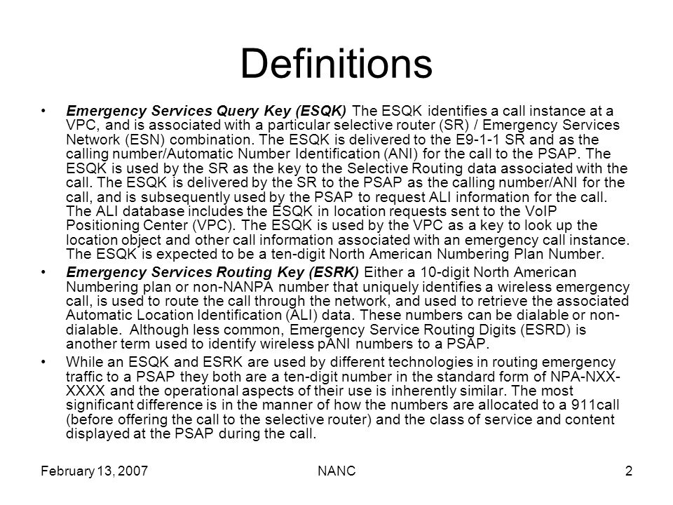 February 13, 2007NANC2 Emergency Services Query Key (ESQK) The ESQK identifies a call instance at a VPC, and is associated with a particular selective router (SR) / Emergency Services Network (ESN) combination.