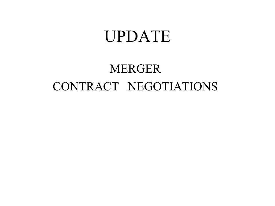 UPDATE MERGER CONTRACT NEGOTIATIONS