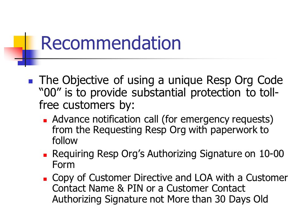 Recommendation The Objective of using a unique Resp Org Code 00 is to provide substantial protection to toll- free customers by: Advance notification