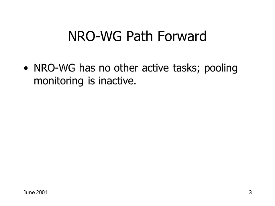 June NRO-WG Path Forward NRO-WG has no other active tasks; pooling monitoring is inactive.