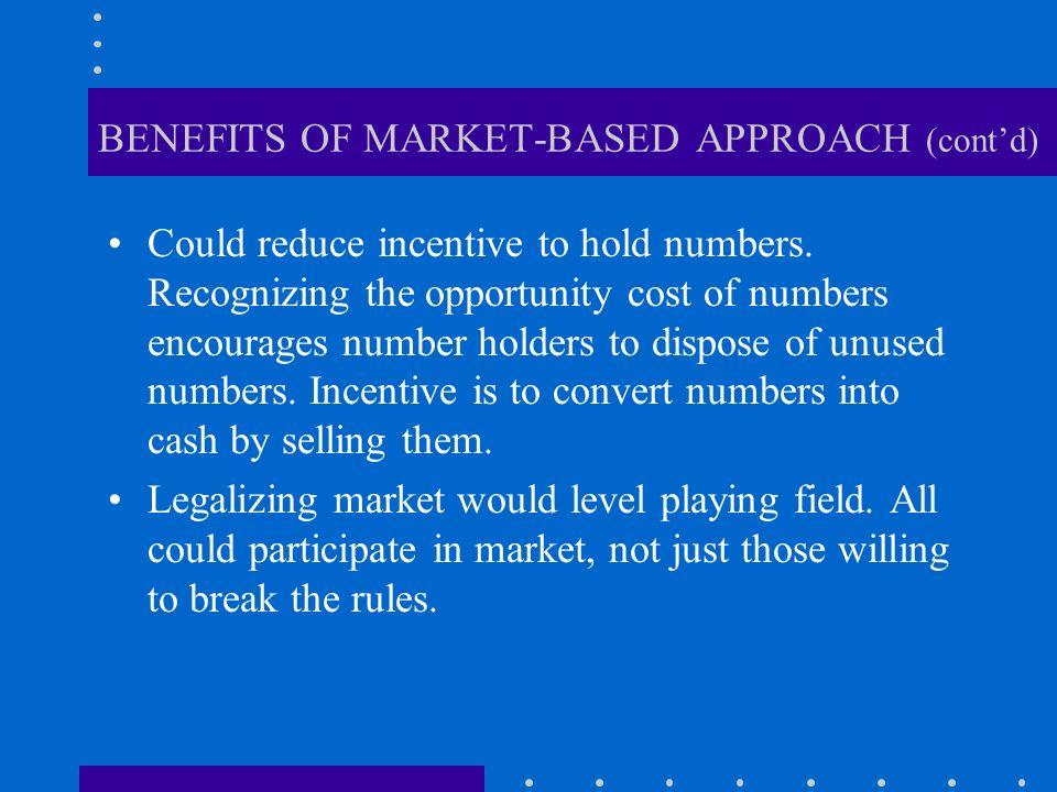 BENEFITS OF MARKET-BASED APPROACH (contd) Could reduce incentive to hold numbers.