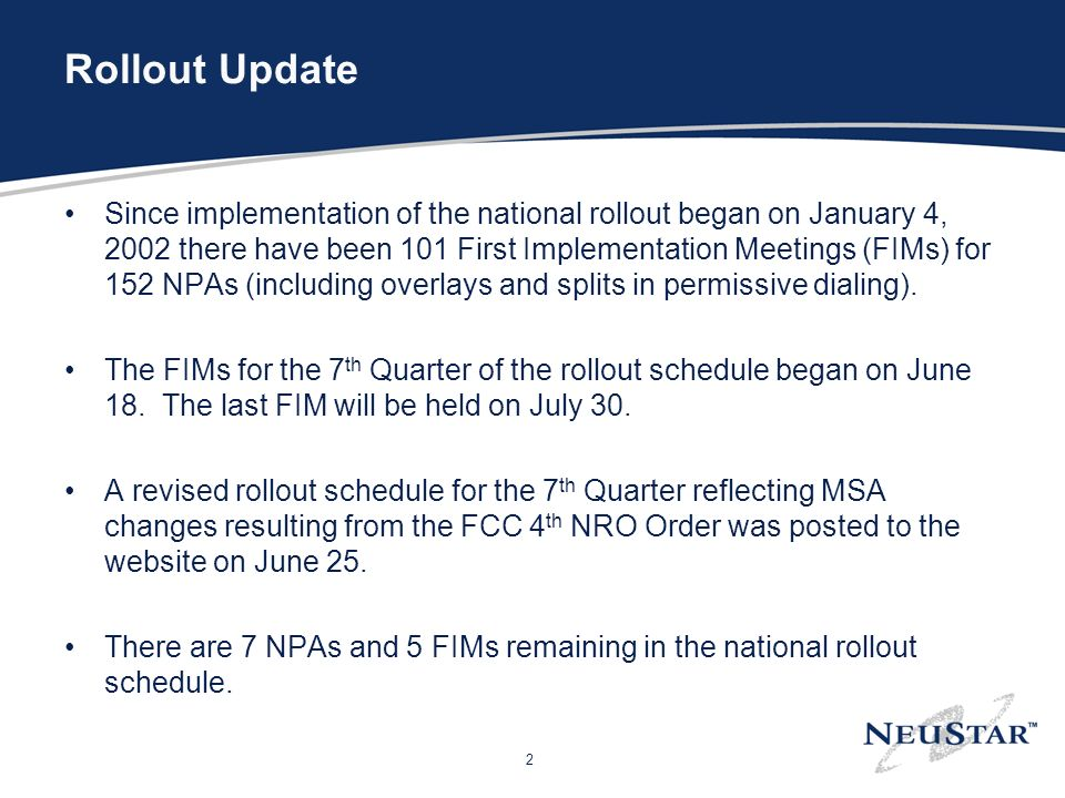 2 Rollout Update Since implementation of the national rollout began on January 4, 2002 there have been 101 First Implementation Meetings (FIMs) for 15