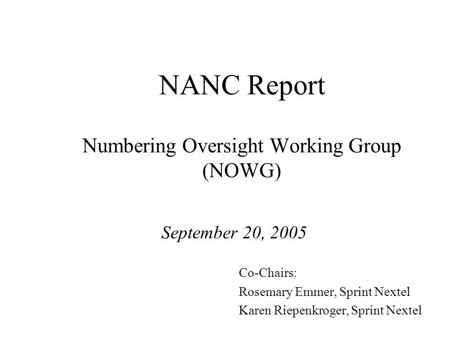 NANC Report Numbering Oversight Working Group (NOWG) September 20, 2005 Co-Chairs: Rosemary Emmer, Sprint Nextel Karen Riepenkroger, Sprint Nextel