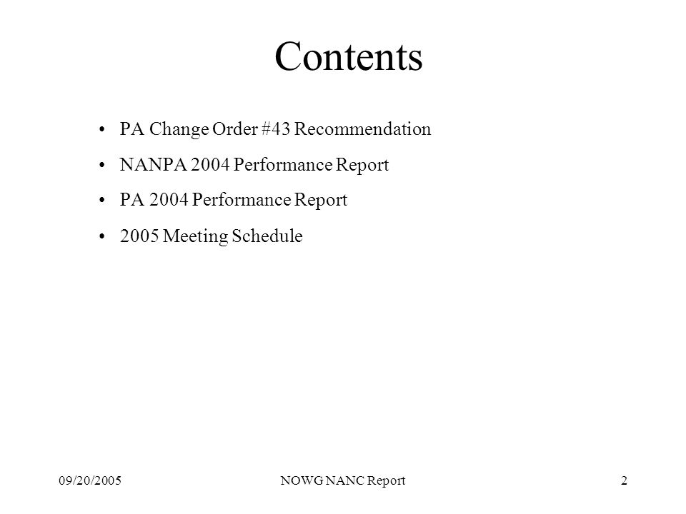 09/20/2005NOWG NANC Report2 Contents PA Change Order #43 Recommendation NANPA 2004 Performance Report PA 2004 Performance Report 2005 Meeting Schedule