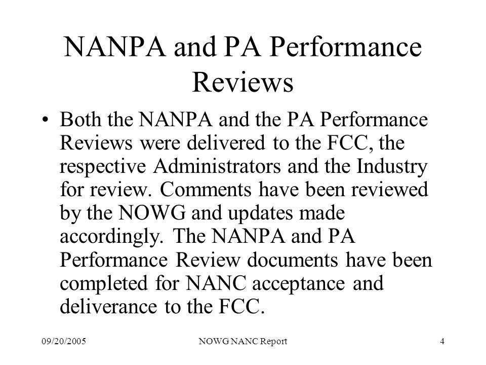 09/20/2005NOWG NANC Report4 NANPA and PA Performance Reviews Both the NANPA and the PA Performance Reviews were delivered to the FCC, the respective Administrators and the Industry for review.