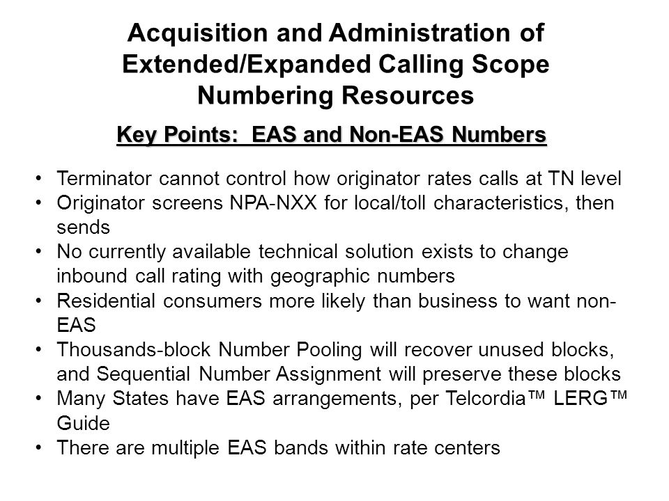 Key Points: EAS and Non-EAS Numbers Terminator cannot control how originator rates calls at TN level Originator screens NPA-NXX for local/toll charact