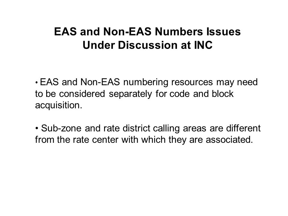 EAS and Non-EAS Numbers Issues Under Discussion at INC EAS and Non-EAS numbering resources may need to be considered separately for code and block acq
