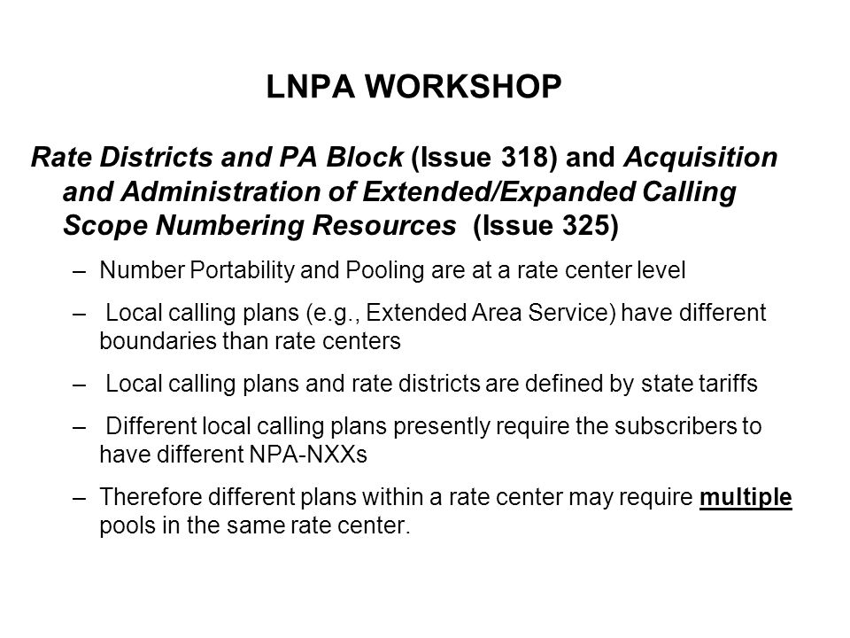 LNPA WORKSHOP Rate Districts and PA Block (Issue 318) and Acquisition and Administration of Extended/Expanded Calling Scope Numbering Resources (Issue