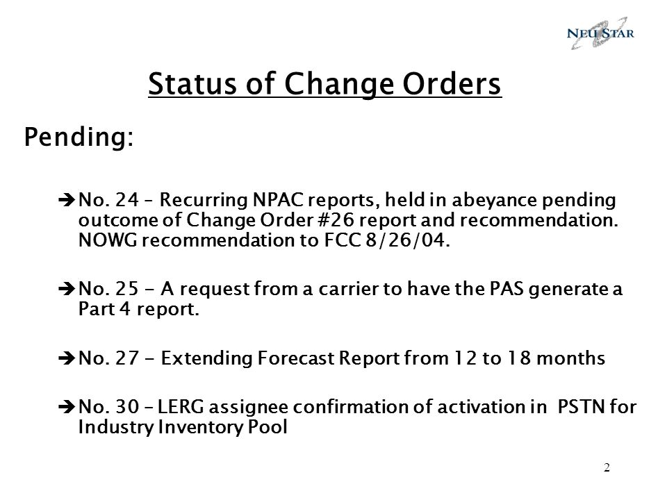 2 Status of Change Orders Pending: No. 24 – Recurring NPAC reports, held in abeyance pending outcome of Change Order #26 report and recommendation. NO