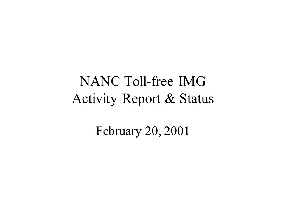 NANC Toll-free IMG Activity Report & Status February 20, 2001
