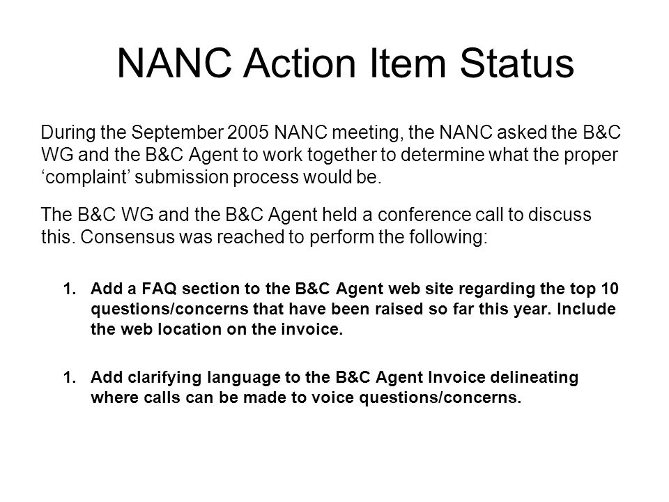 NANC Action Item Status During the September 2005 NANC meeting, the NANC asked the B&C WG and the B&C Agent to work together to determine what the proper complaint submission process would be.