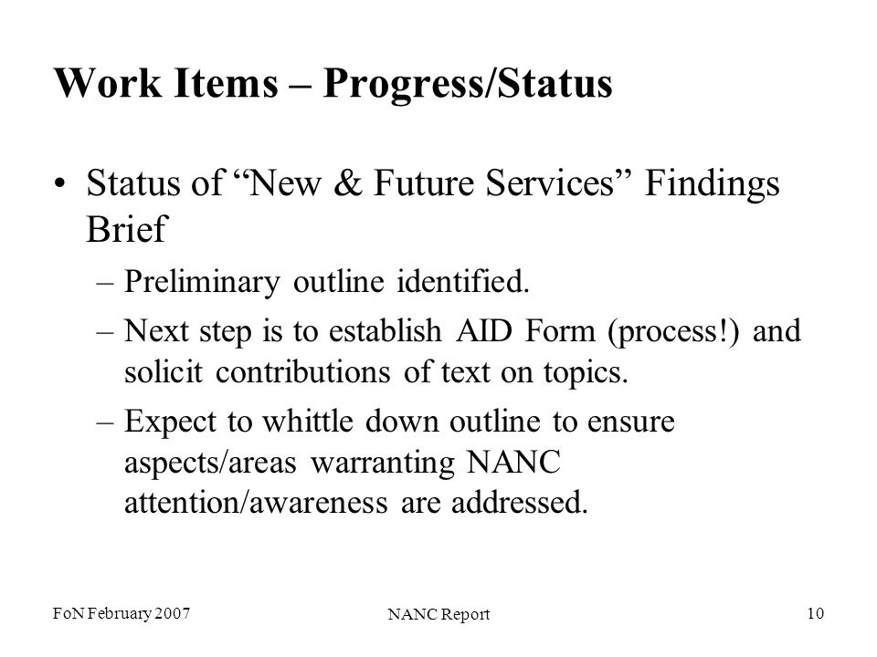 FoN February 2007 NANC Report 10 Work Items – Progress/Status Status of New & Future Services Findings Brief –Preliminary outline identified. –Next st