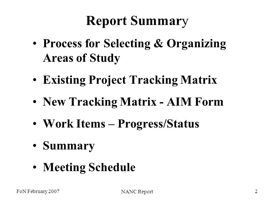 FoN February 2007 NANC Report 2 Report Summary Process for Selecting & Organizing Areas of Study Existing Project Tracking Matrix New Tracking Matrix