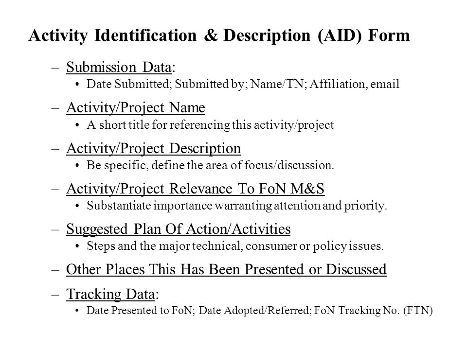 Activity Identification & Description (AID) Form –Submission Data: Date Submitted; Submitted by; Name/TN; Affiliation, email –Activity/Project Name A