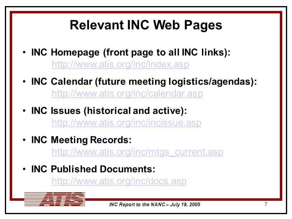 INC Report to the NANC – July 19, Relevant INC Web Pages INC Homepage (front page to all INC links):     INC Calendar (future meeting logistics/agendas):     INC Issues (historical and active):     INC Meeting Records:     INC Published Documents: