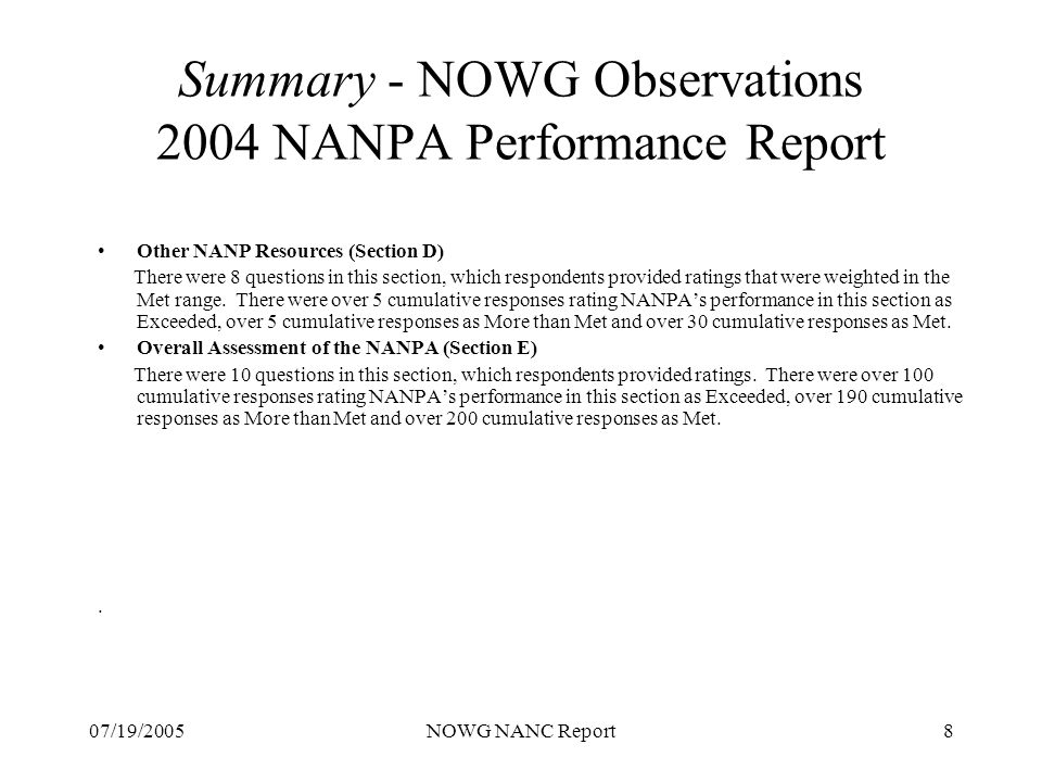 07/19/2005NOWG NANC Report8 Summary - NOWG Observations 2004 NANPA Performance Report Other NANP Resources (Section D) There were 8 questions in this section, which respondents provided ratings that were weighted in the Met range.