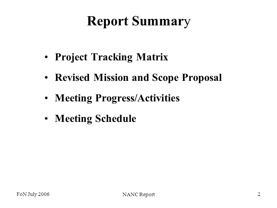 FoN July 2006 NANC Report 2 Report Summary Project Tracking Matrix Revised Mission and Scope Proposal Meeting Progress/Activities Meeting Schedule