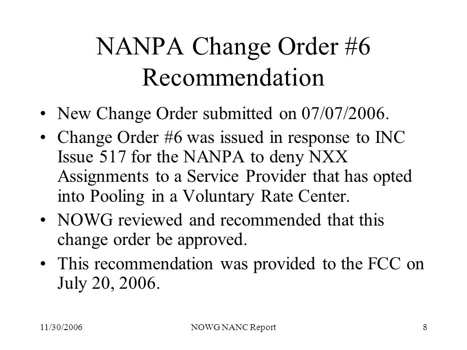 11/30/2006NOWG NANC Report8 NANPA Change Order #6 Recommendation New Change Order submitted on 07/07/2006.
