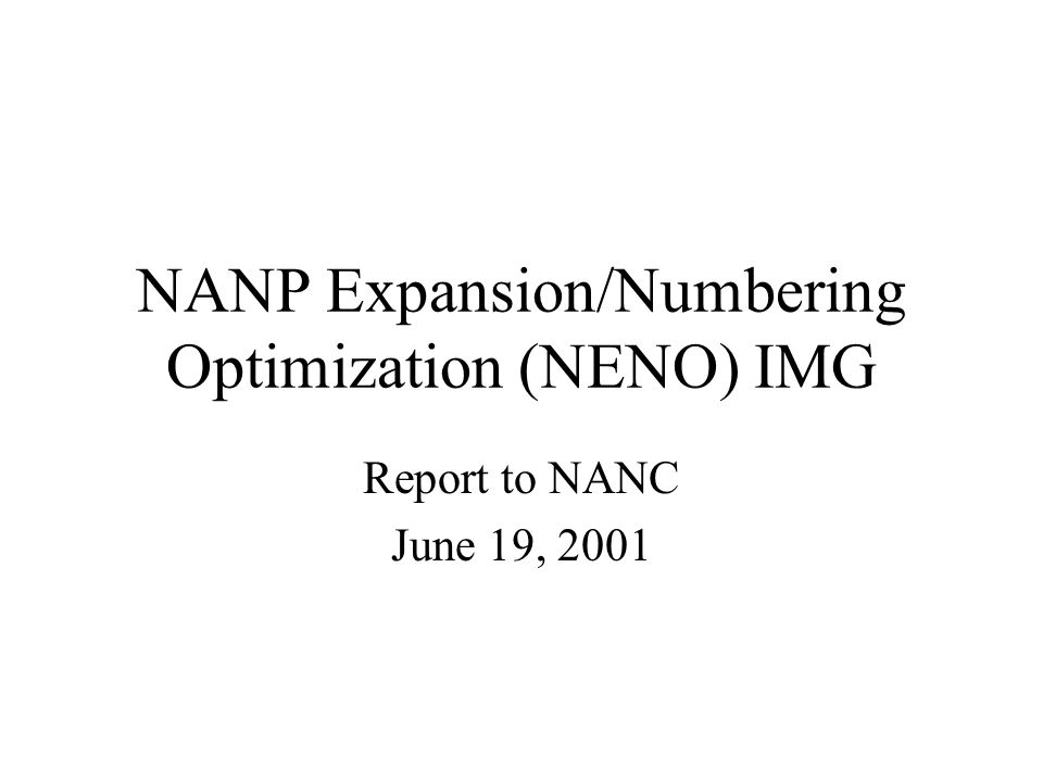 NANP Expansion/Numbering Optimization (NENO) IMG Report to NANC June 19, 2001