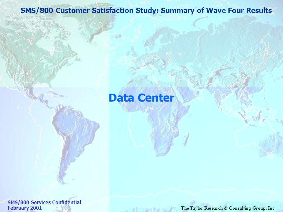 SMS/800 Services Confidential February 2001The Taylor Research & Consulting Group, Inc. SMS/800 Customer Satisfaction Study: Summary of Wave Four Resu