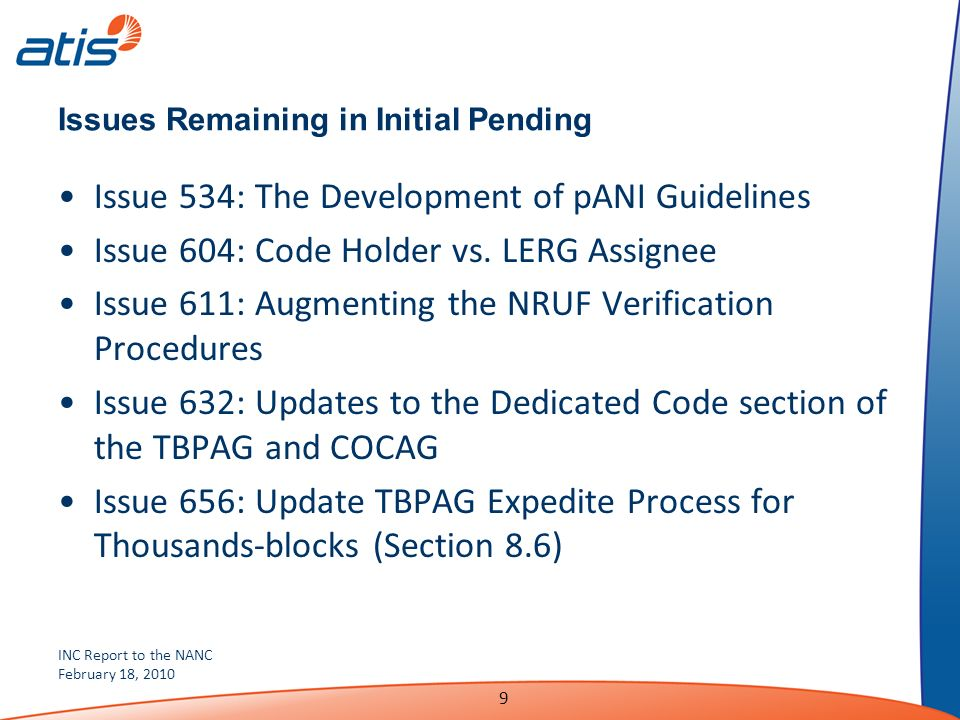 INC Report to the NANC February 18, 2010 9 Issues Remaining in Initial Pending Issue 534: The Development of pANI Guidelines Issue 604: Code Holder vs.