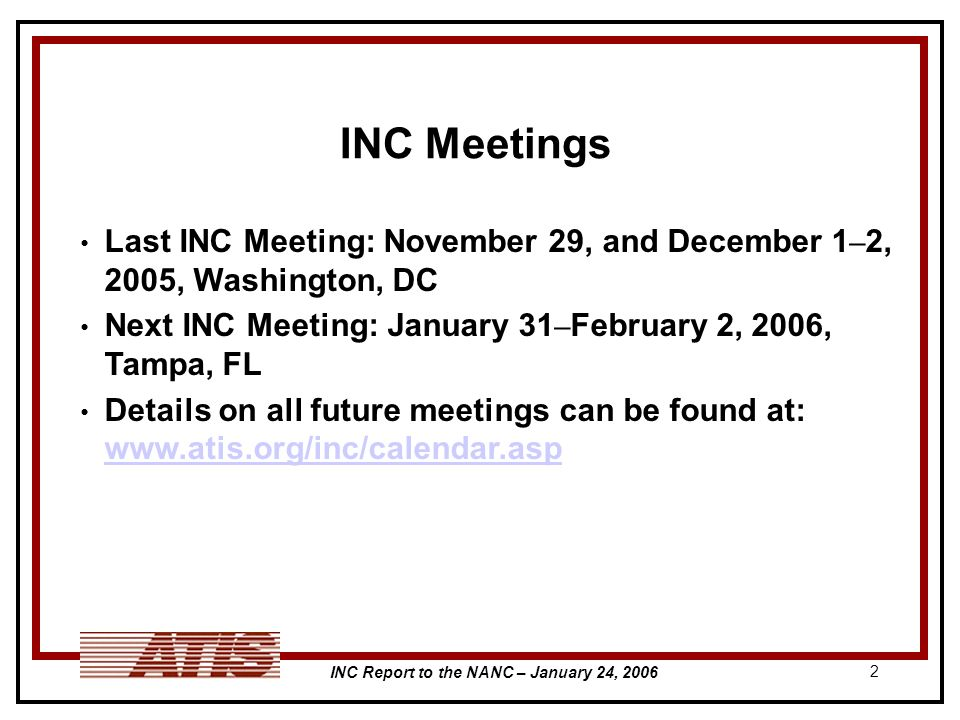 INC Report to the NANC – January 24, INC Meetings Last INC Meeting: November 29, and December 1 – 2, 2005, Washington, DC Next INC Meeting: January 31 – February 2, 2006, Tampa, FL Details on all future meetings can be found at: