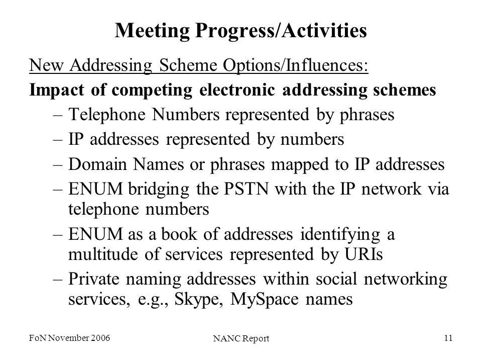 FoN November 2006 NANC Report 11 Meeting Progress/Activities New Addressing Scheme Options/Influences: Impact of competing electronic addressing schem