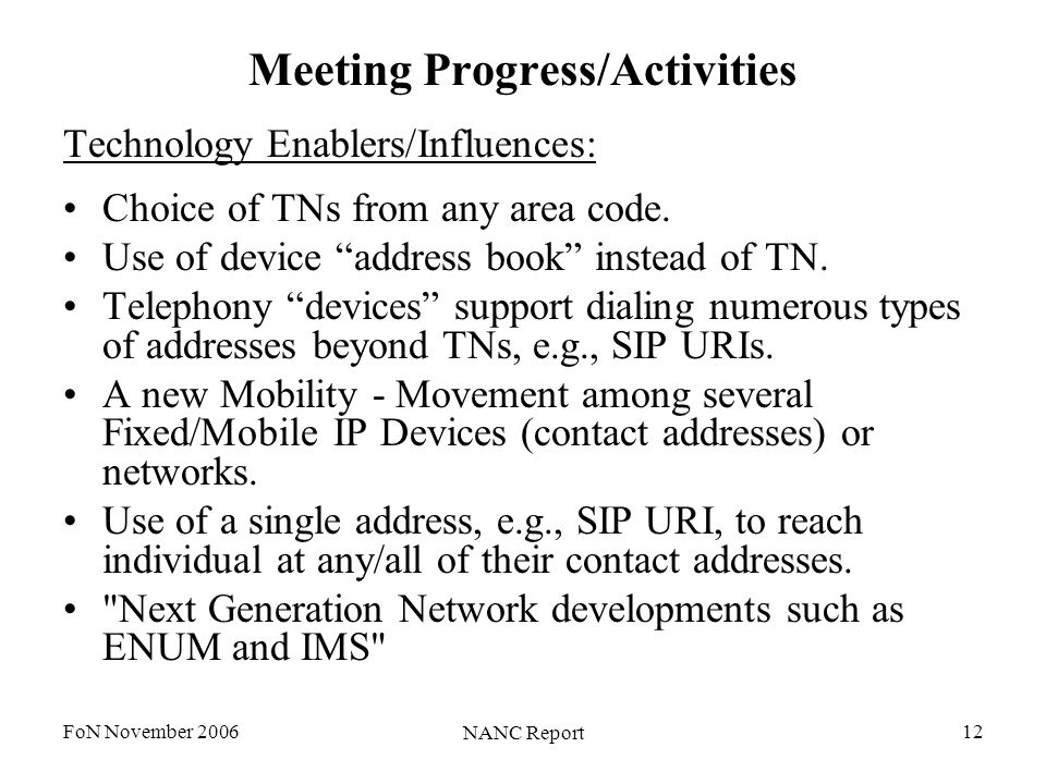 FoN November 2006 NANC Report 12 Meeting Progress/Activities Technology Enablers/Influences: Choice of TNs from any area code. Use of device address b