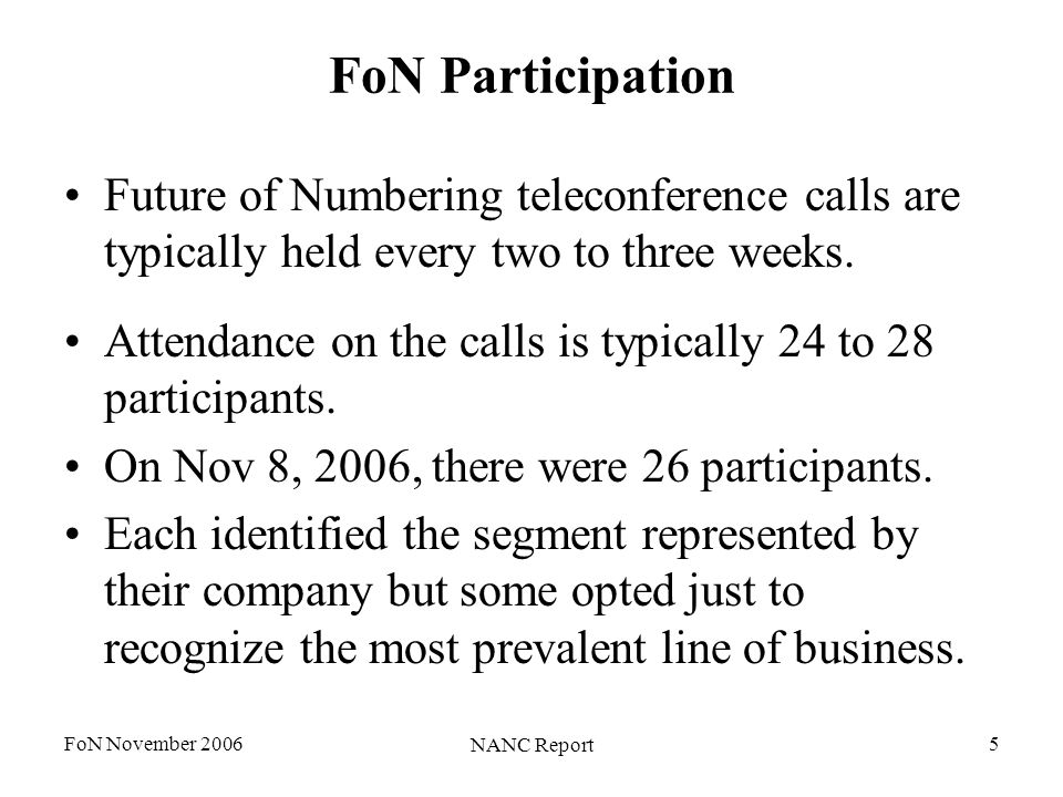 FoN November 2006 NANC Report 5 FoN Participation Future of Numbering teleconference calls are typically held every two to three weeks.