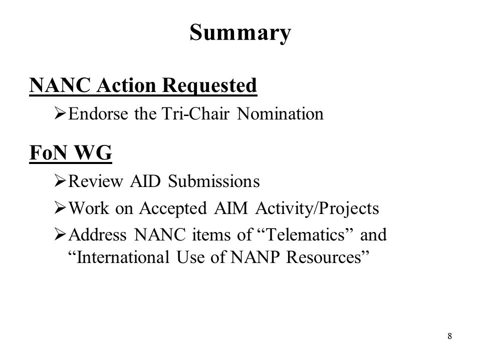 88 Summary NANC Action Requested Endorse the Tri-Chair Nomination FoN WG Review AID Submissions Work on Accepted AIM Activity/Projects Address NANC items of Telematics and International Use of NANP Resources