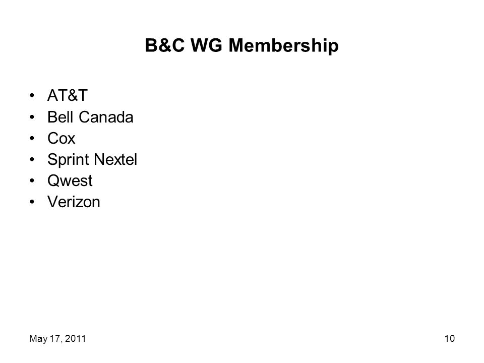 B&C WG Membership AT&T Bell Canada Cox Sprint Nextel Qwest Verizon 10May 17, 2011