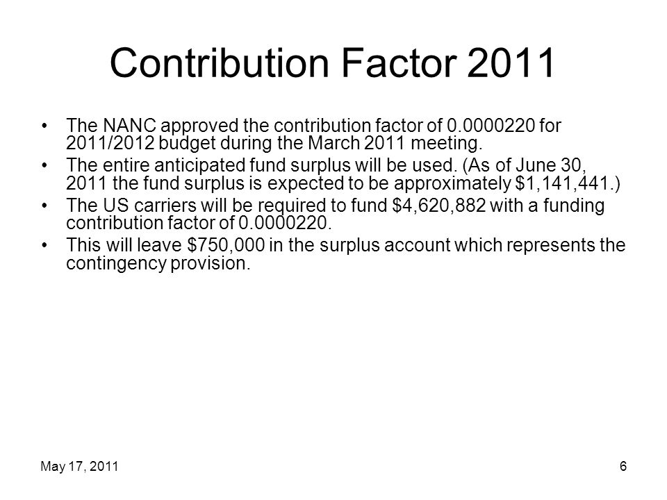 Contribution Factor 2011 The NANC approved the contribution factor of 0.0000220 for 2011/2012 budget during the March 2011 meeting.