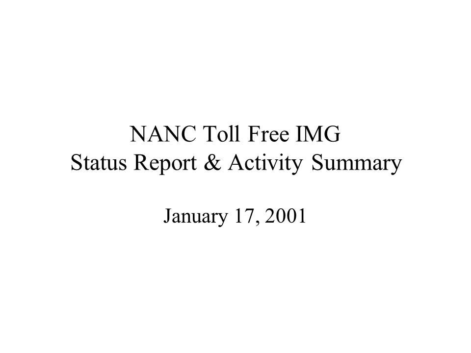 NANC Toll Free IMG Status Report & Activity Summary January 17, 2001