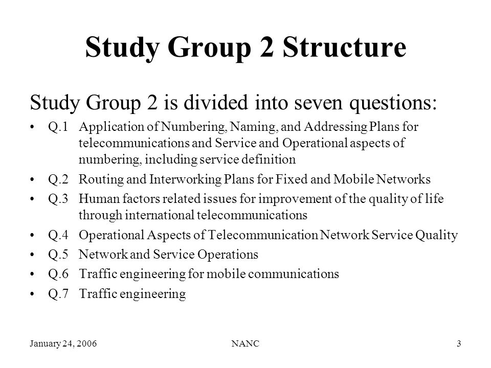January 24, 2006NANC3 Study Group 2 Structure Study Group 2 is divided into seven questions: Q.1 Application of Numbering, Naming, and Addressing Plan