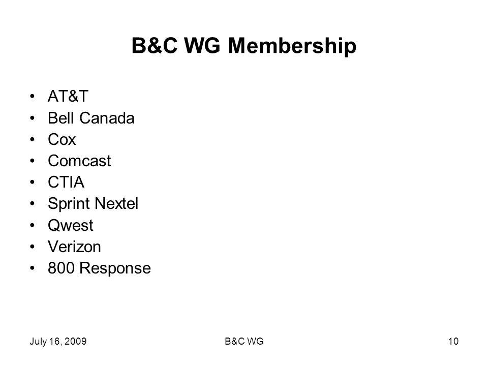 July 16, 2009B&C WG10 B&C WG Membership AT&T Bell Canada Cox Comcast CTIA Sprint Nextel Qwest Verizon 800 Response