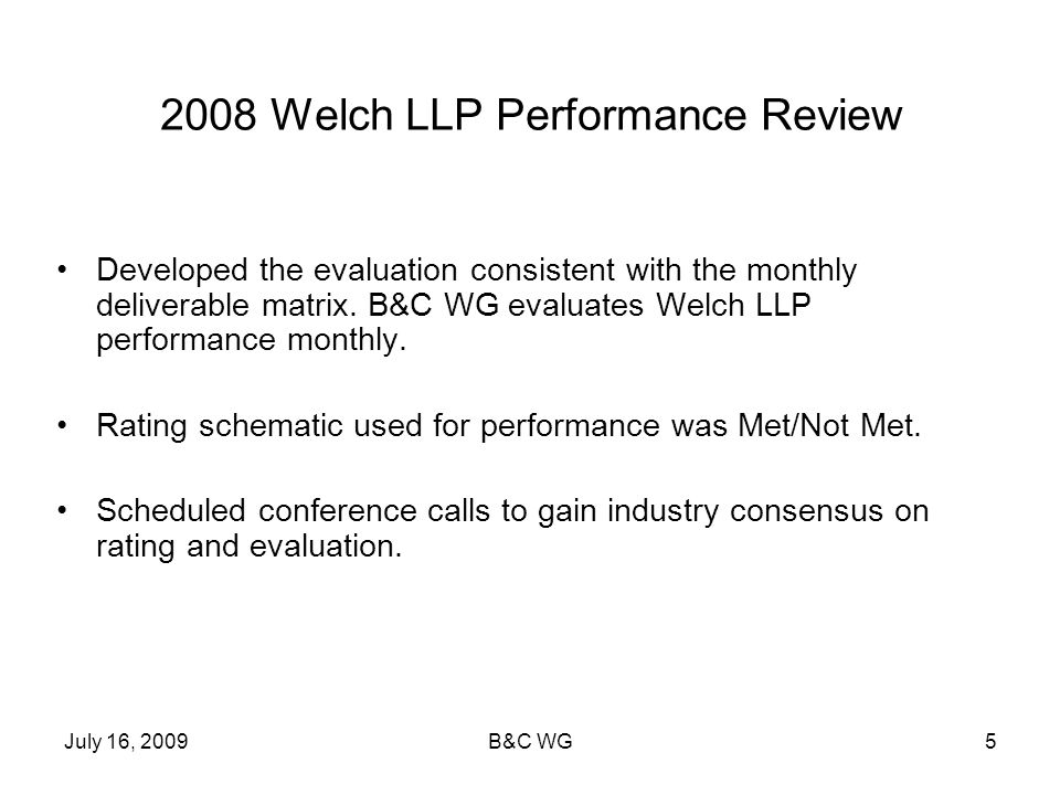 July 16, 2009B&C WG5 2008 Welch LLP Performance Review Developed the evaluation consistent with the monthly deliverable matrix. B&C WG evaluates Welch
