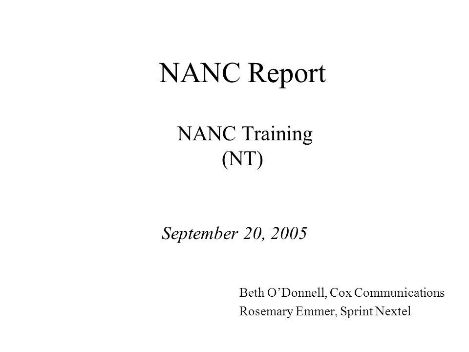 NANC Report NANC Training (NT) September 20, 2005 Beth ODonnell, Cox Communications Rosemary Emmer, Sprint Nextel