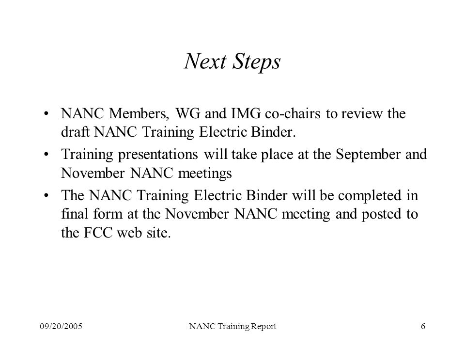 09/20/2005NANC Training Report6 Next Steps NANC Members, WG and IMG co-chairs to review the draft NANC Training Electric Binder.